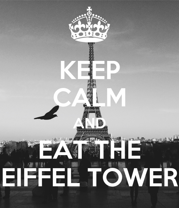 KEEP CALM AND EAT THE EIFFEL TOWER