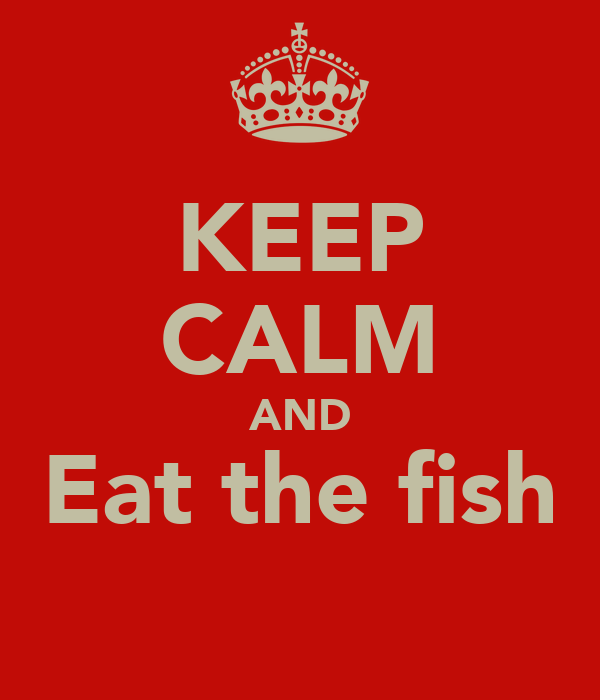 KEEP CALM AND Eat the fish