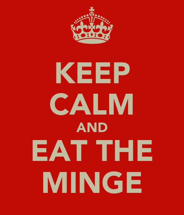 KEEP CALM AND EAT THE MINGE