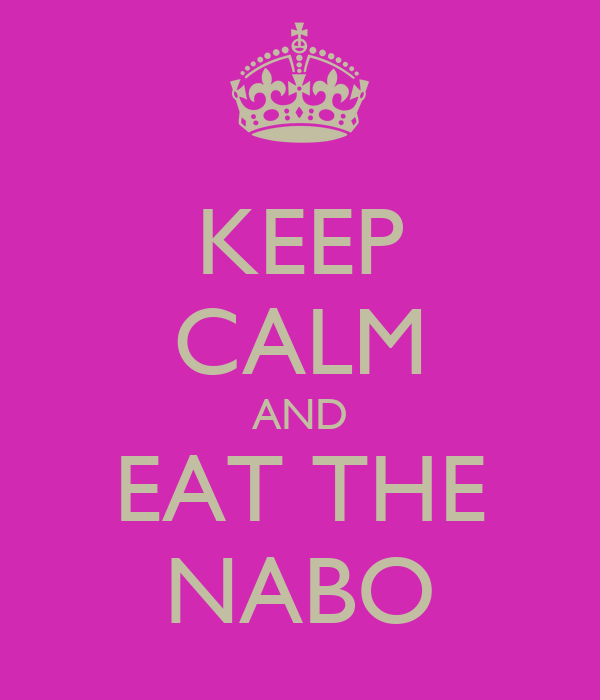 KEEP CALM AND EAT THE NABO