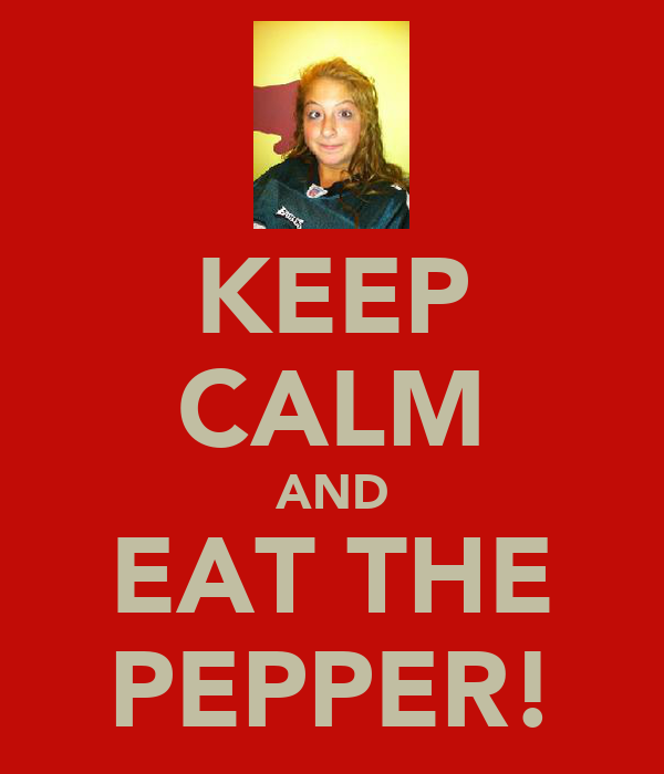 KEEP CALM AND EAT THE PEPPER!