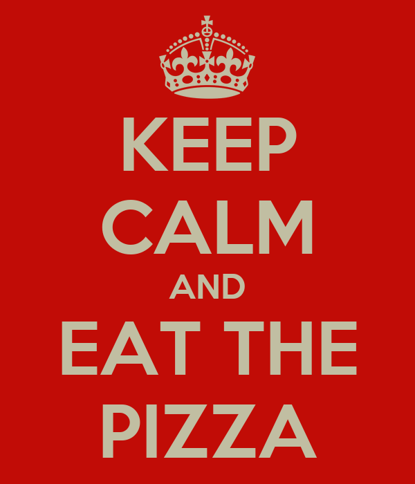 KEEP CALM AND EAT THE PIZZA