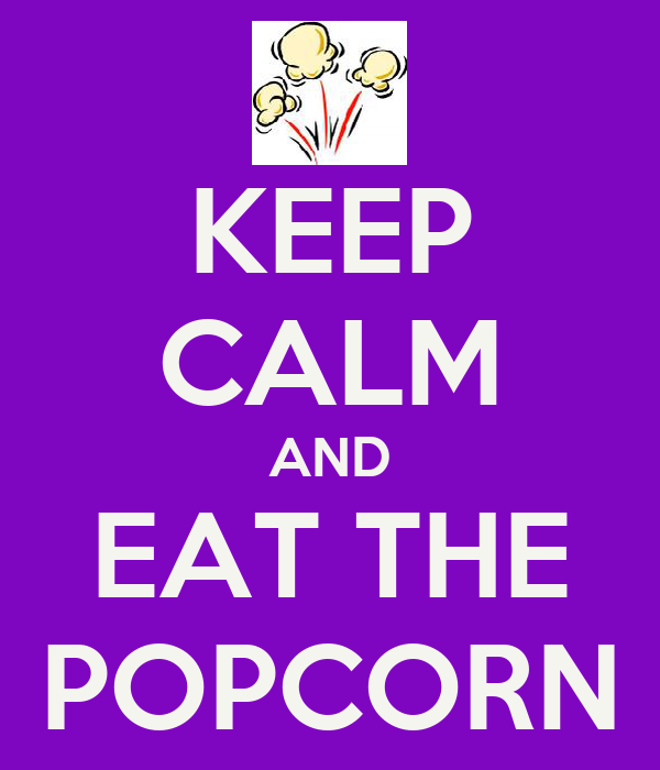 KEEP CALM AND EAT THE POPCORN