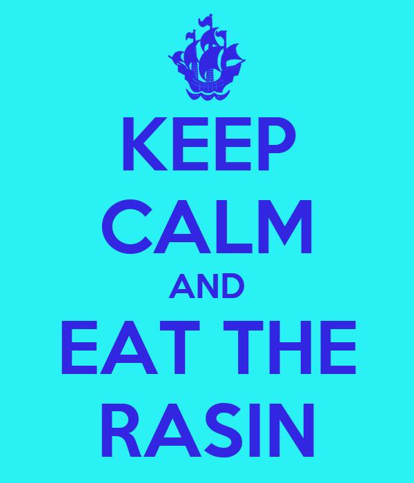 KEEP CALM AND EAT THE RASIN
