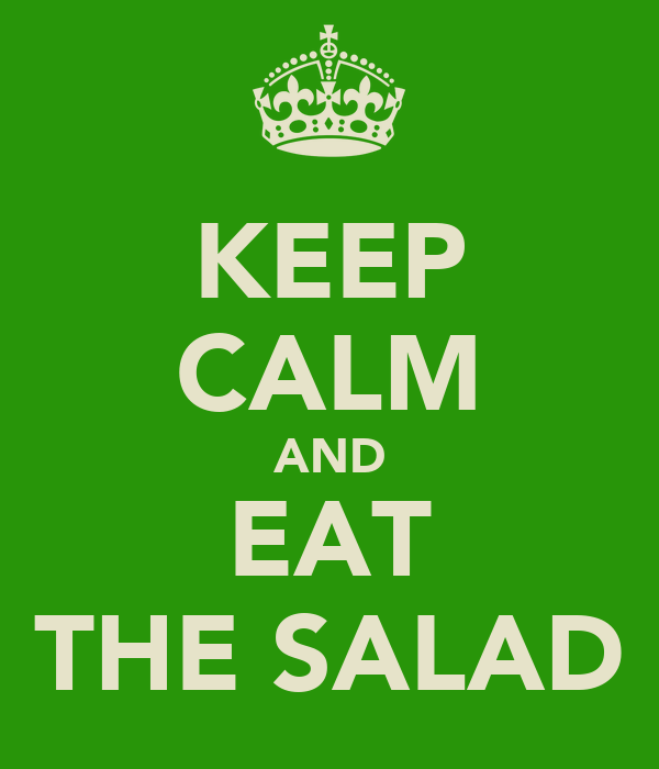 KEEP CALM AND EAT THE SALAD
