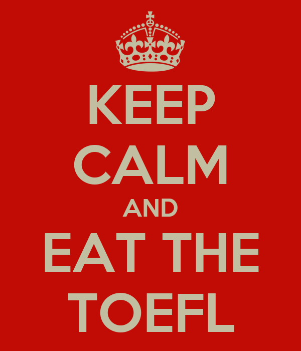 KEEP CALM AND EAT THE TOEFL