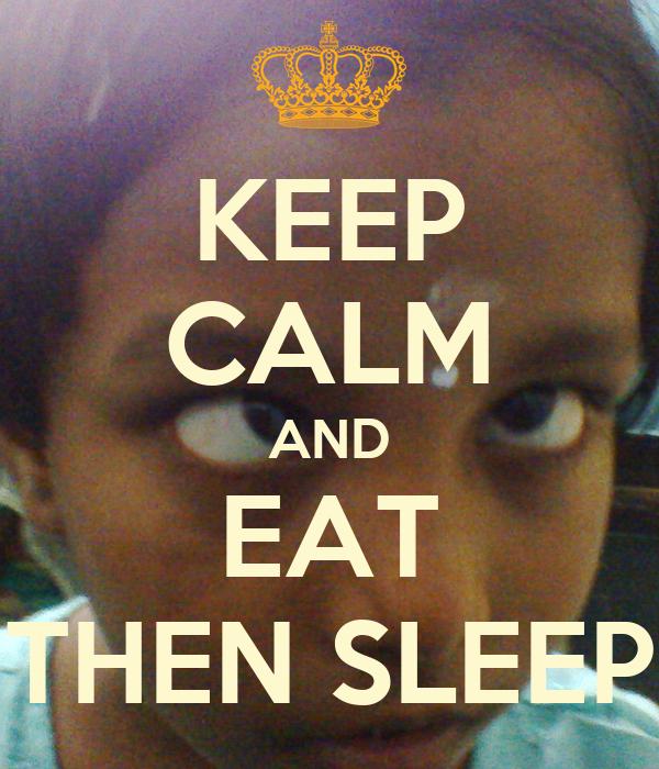 KEEP CALM AND EAT THEN SLEEP