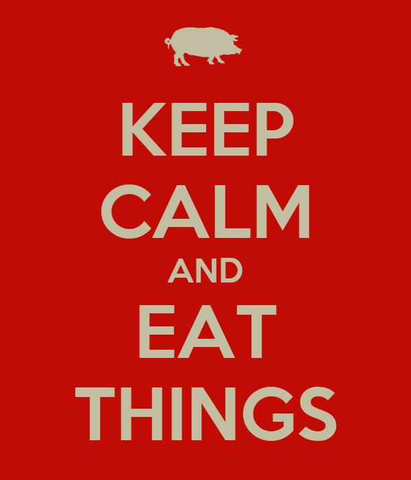 KEEP CALM AND EAT THINGS
