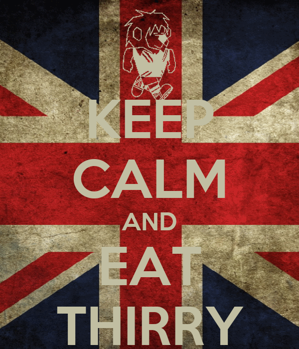 KEEP CALM AND EAT THIRRY