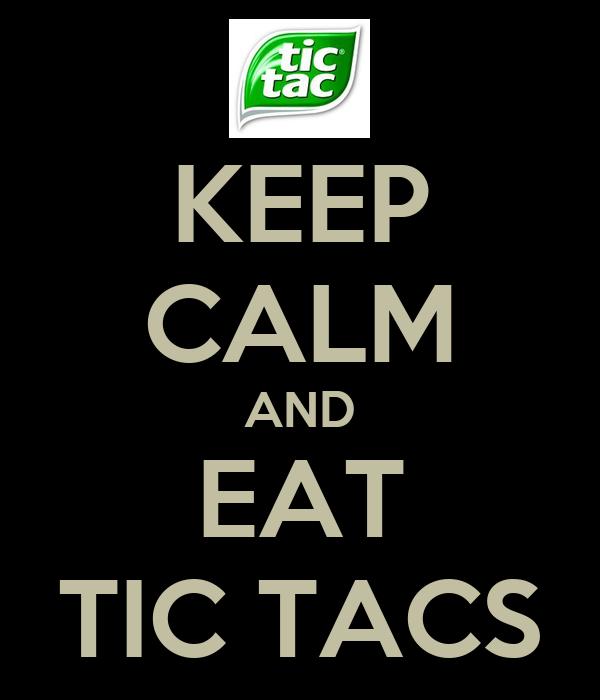 KEEP CALM AND EAT TIC TACS