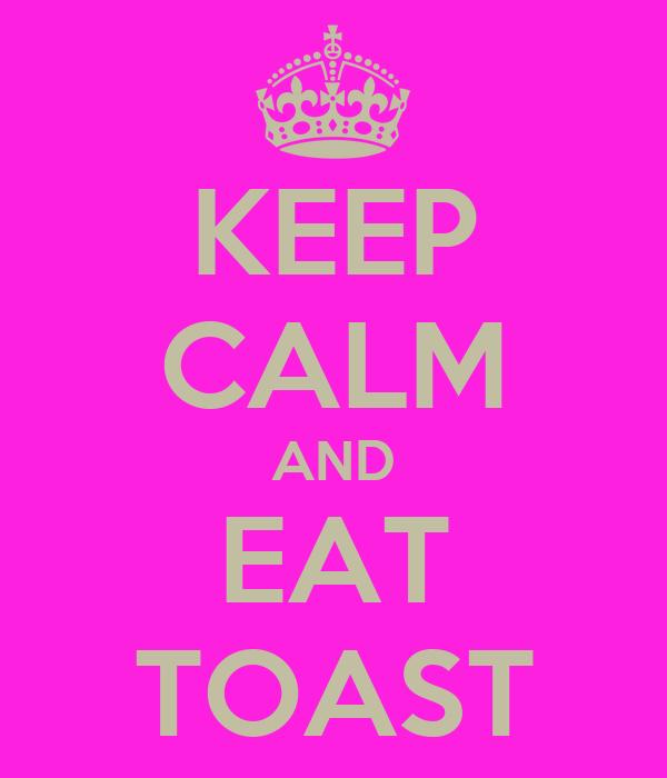 KEEP CALM AND EAT TOAST