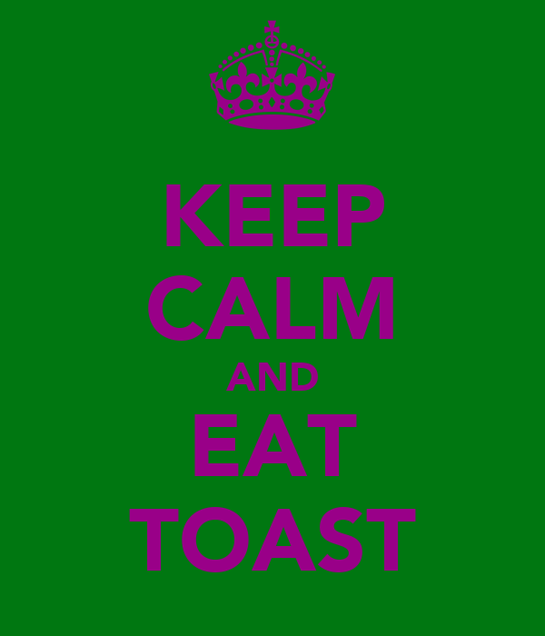 KEEP CALM AND EAT TOAST