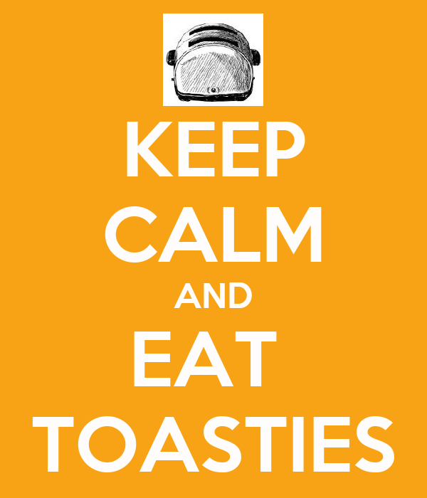 KEEP CALM AND EAT  TOASTIES