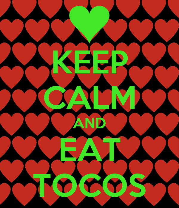 KEEP CALM AND EAT TOCOS