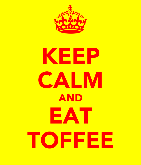 KEEP CALM AND EAT TOFFEE
