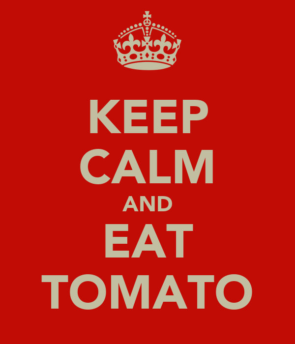 KEEP CALM AND EAT TOMATO