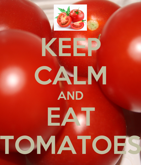 KEEP CALM AND EAT TOMATOES