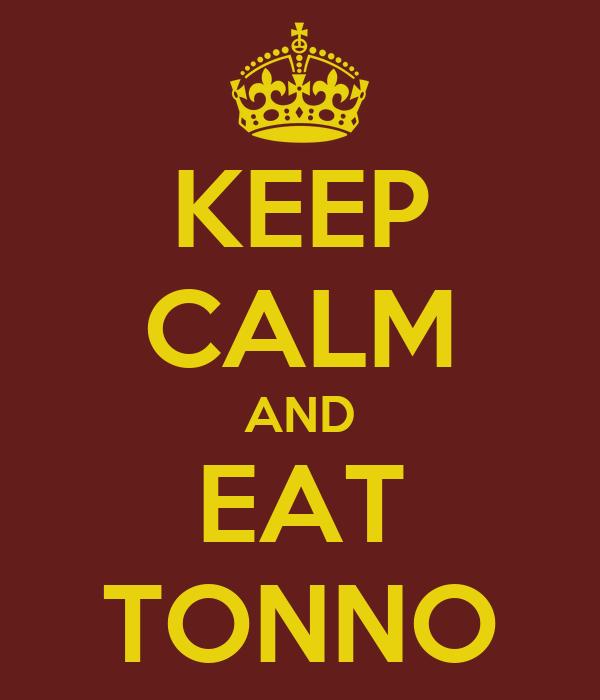 KEEP CALM AND EAT TONNO