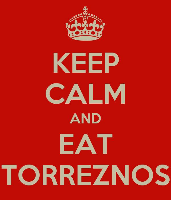 KEEP CALM AND EAT TORREZNOS