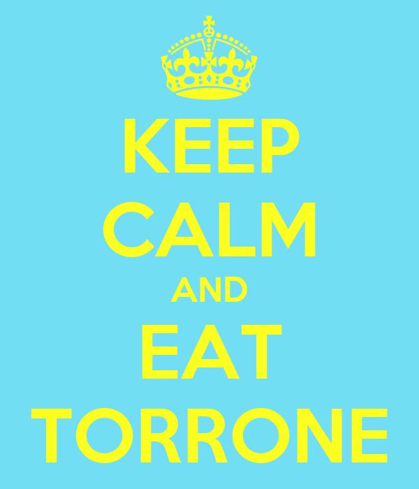 KEEP CALM AND EAT TORRONE