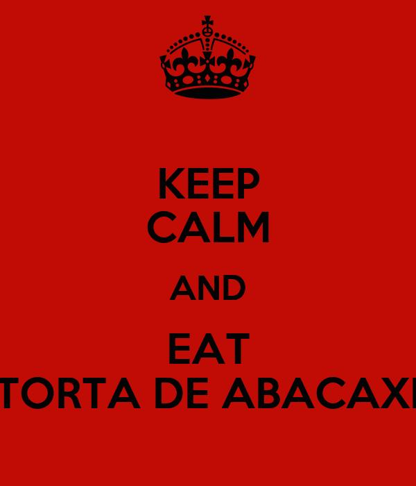 KEEP CALM AND EAT TORTA DE ABACAXI