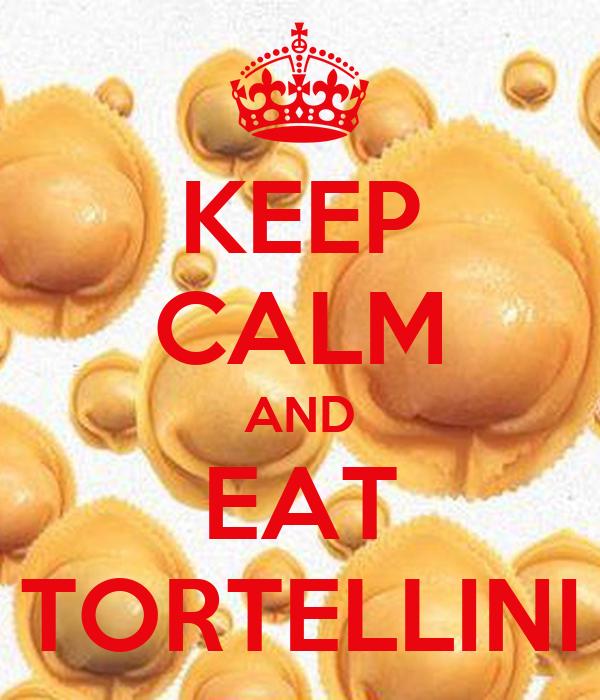 KEEP CALM AND EAT TORTELLINI