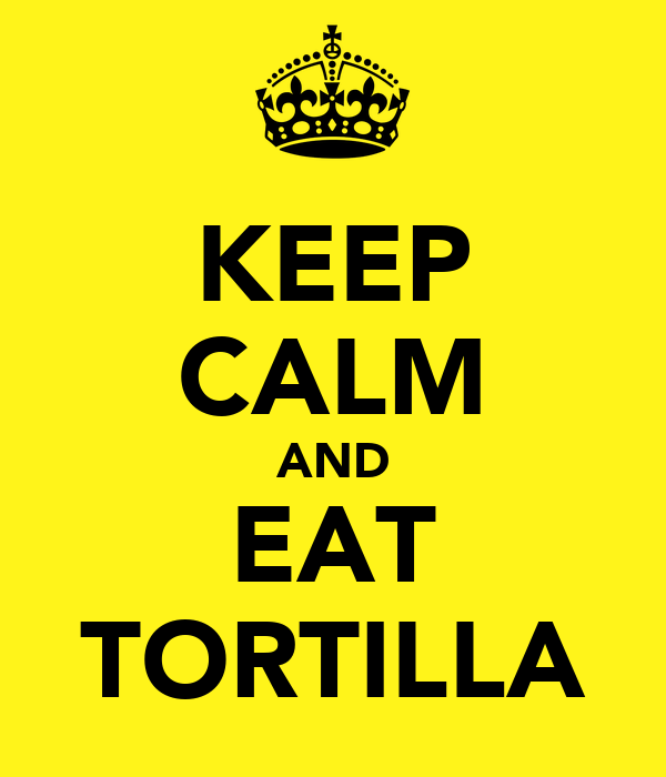 KEEP CALM AND EAT TORTILLA