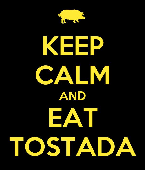 KEEP CALM AND EAT TOSTADA