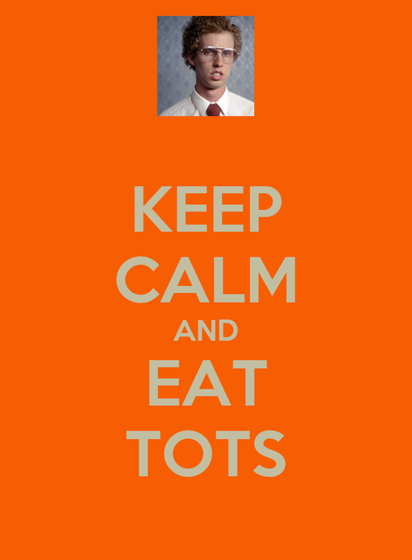 KEEP CALM AND EAT TOTS