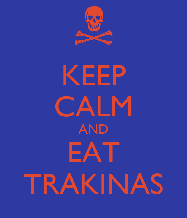KEEP CALM AND EAT TRAKINAS
