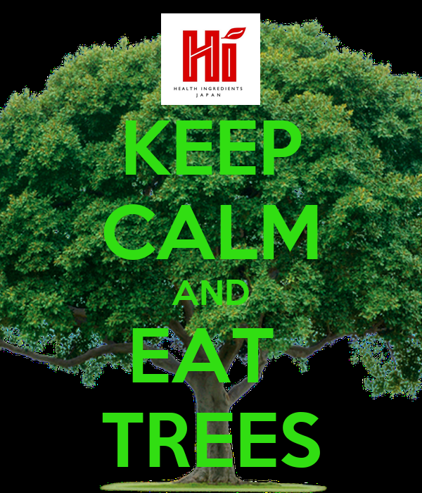 KEEP CALM AND EAT  TREES