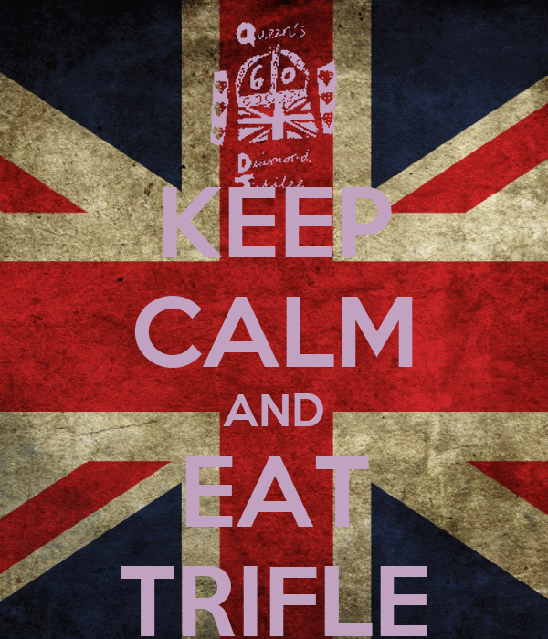 KEEP CALM AND EAT TRIFLE