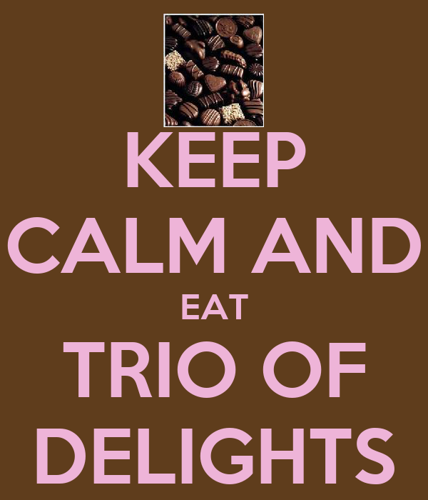KEEP CALM AND EAT TRIO OF DELIGHTS