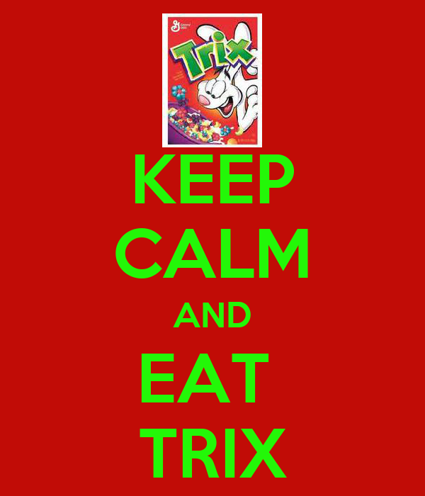 KEEP CALM AND EAT  TRIX