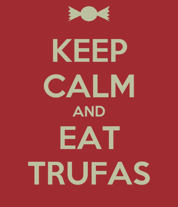 KEEP CALM AND EAT TRUFAS