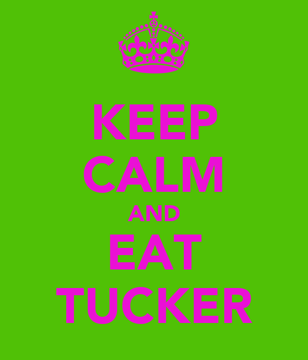 KEEP CALM AND EAT TUCKER