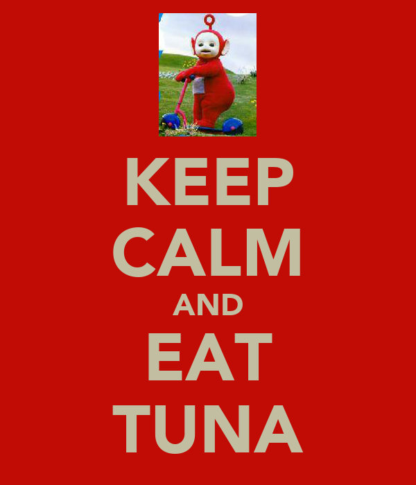 KEEP CALM AND EAT TUNA