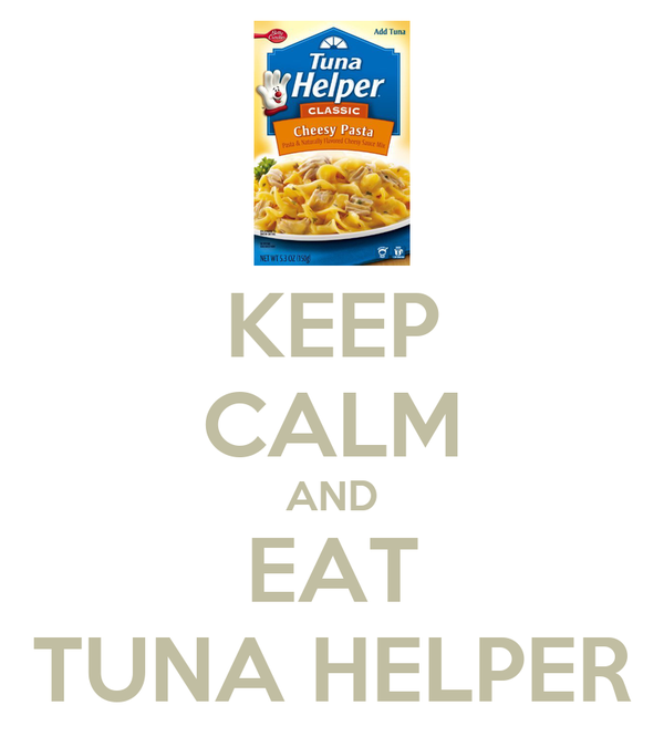 KEEP CALM AND EAT TUNA HELPER