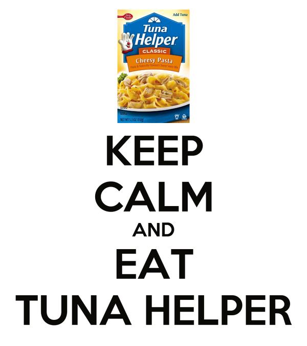 KEEP CALM AND EAT TUNA HELPER