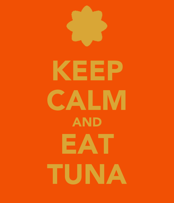 KEEP CALM AND EAT TUNA