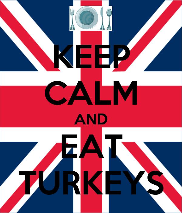 KEEP CALM AND EAT TURKEYS