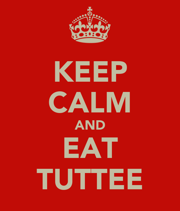 KEEP CALM AND EAT TUTTEE