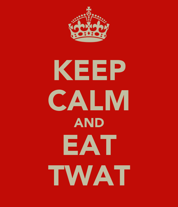 KEEP CALM AND EAT TWAT