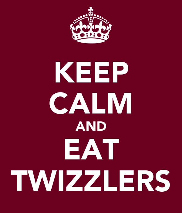 KEEP CALM AND EAT TWIZZLERS