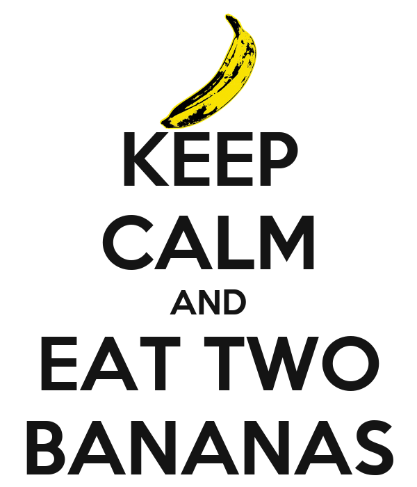 KEEP CALM AND EAT TWO BANANAS