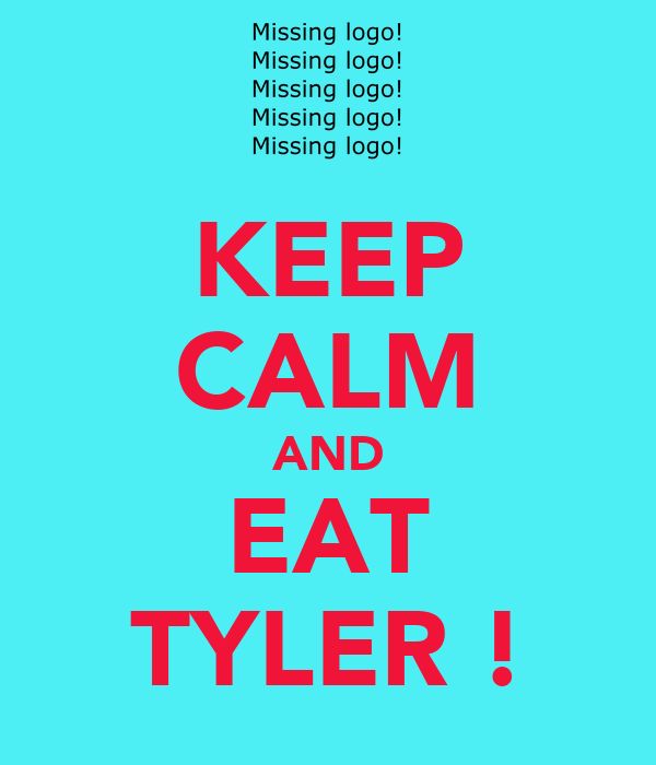 KEEP CALM AND EAT TYLER !