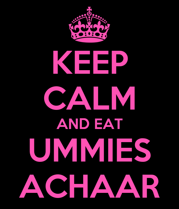 KEEP CALM AND EAT UMMIES ACHAAR
