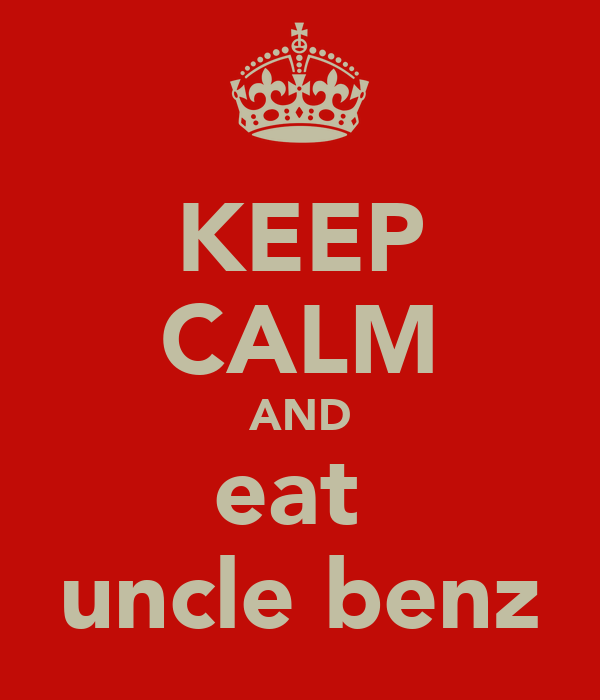 KEEP CALM AND eat  uncle benz