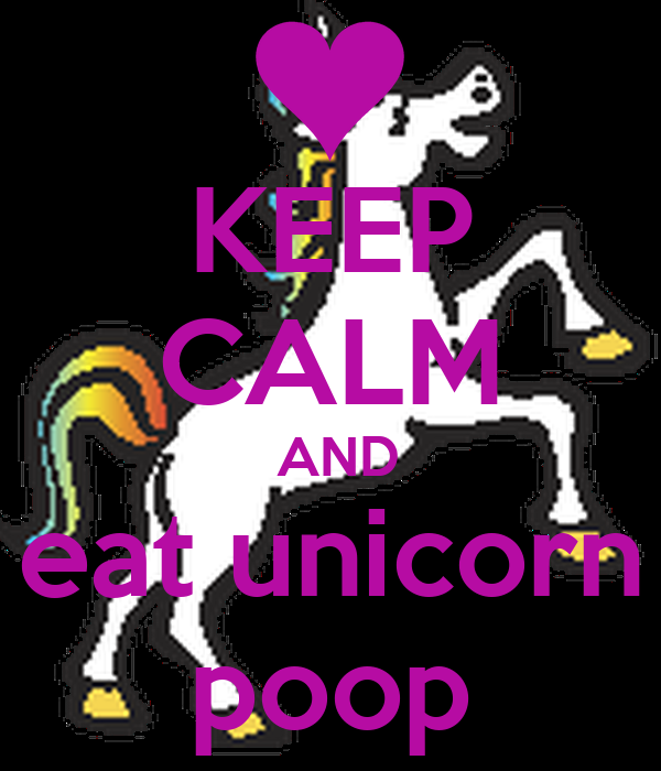 KEEP CALM  AND eat unicorn poop