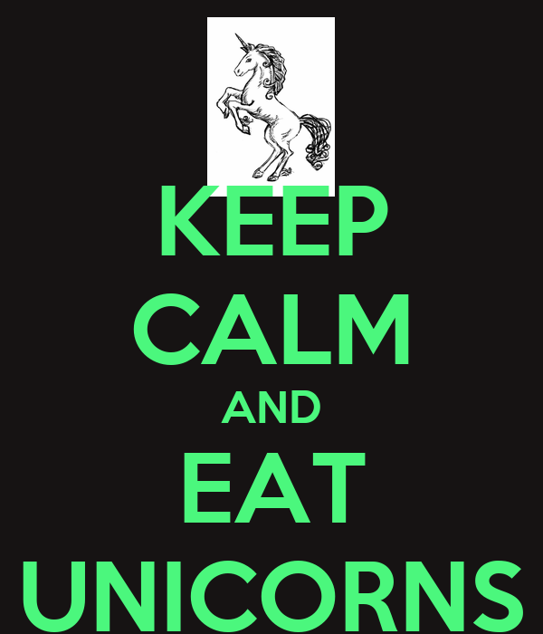 KEEP CALM AND EAT UNICORNS